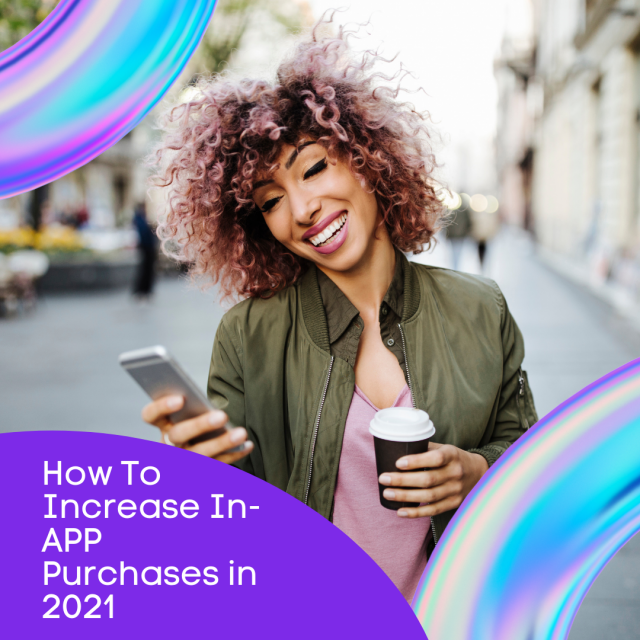 How To Increase In-App Purchases In 2021