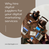 Why hire digital jugglers for your digital marketing services